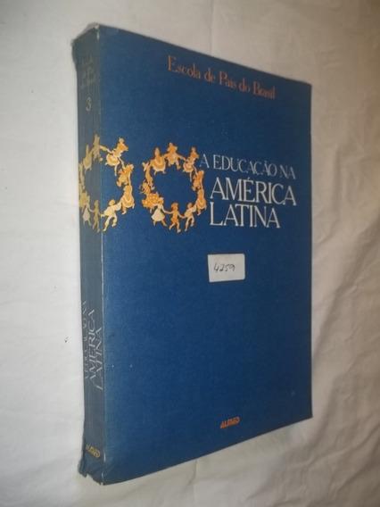 Livro Educação Na América Latina - Escola De Pais Do Brasil