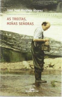 Troitas, Miñas Se?oras, As. (literaria 217) Juan Jose Moral