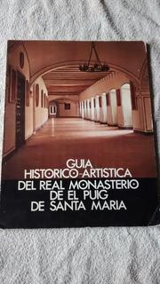 Guia Historico-artistica Del Real Monasterio Del Puig De Sta