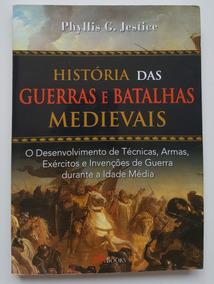 História Das Guerras E Baralhas Medievais. Phyllis G. Jestic