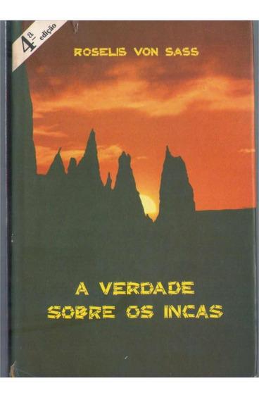 A Verdade Sobre Os Incas - Roselis Von Sass