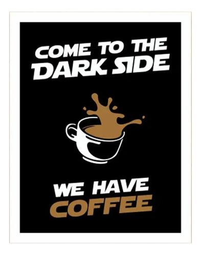 Placa Decorativa Nerd Geek Come To The Dark Side Coffee