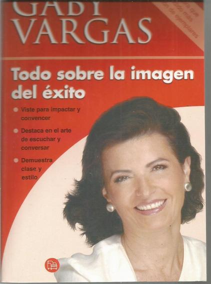 Todo Sobre La Imagen Del Éxito - Vargas [lea]