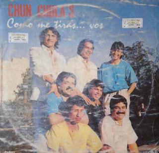 Vinilo Chun Chulas ( Como Me Tiras Vos )