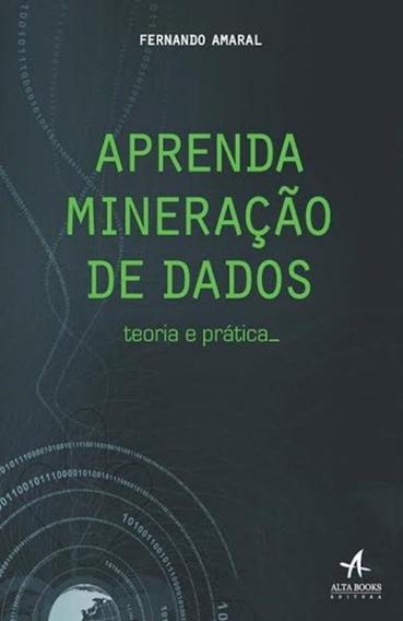 Aprenda Mineracao De Dados - Teoria E Pratica - 1ª Ed