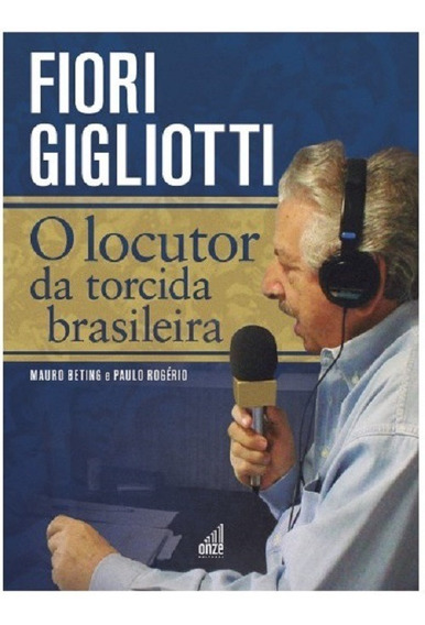 Fiori Gigliotti O Locutor Torcida Brasileira - Mauro Beting