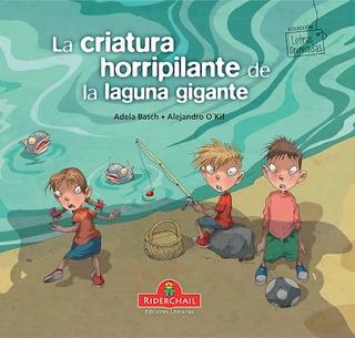 La Criatura Horripilante De La Laguna Gigante - Adela Basch