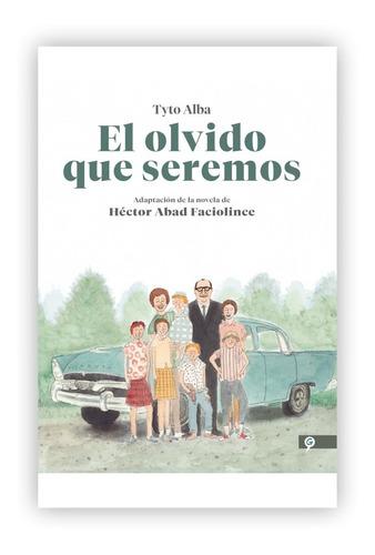 El Olvido Que Seremos / Héctor Abad Faciolince / Tapa Dura