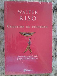 Libro ( Nuevo) Cuestion De Dignidad Walter Riso