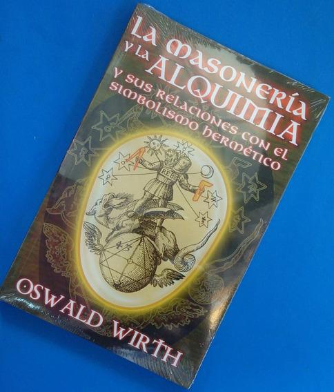 La Masonería Y La Alquimia/ Sus Relaciones.../ Oswald Wirth.