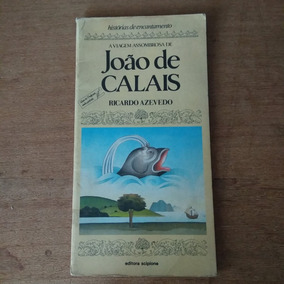A Viagem Assombrosa De João De Calais - Ricardo Azevedo