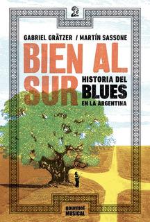 Bien Al Sur Historia Del Blues En La Argentina - Gourmet Mus