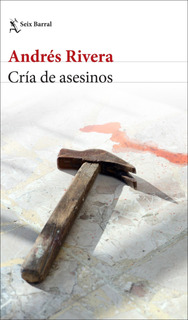 Cría De Asesinos De Andrés Rivera - Seix Barral