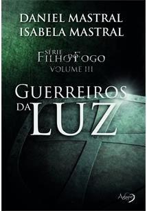 Livro Daniel Mastral - Filho Do Fogo 3 - Guerreiros Da Luz