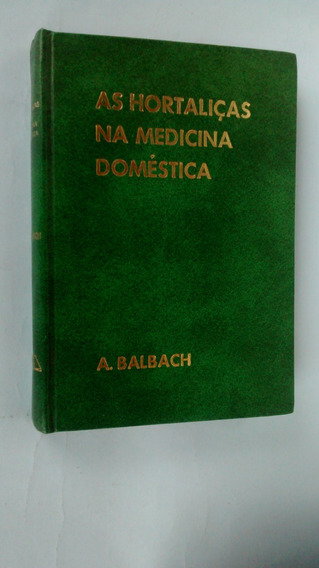 Livro: As Hortaliças Na Medicina Doméstica - A. Balbach