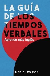 Libro : La Guia De Los Tiempos Verbales: Aprende Mas Ingl...