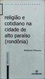 Religião E Cotidiano Na Cidade De Alto Paraíso - Rondônia