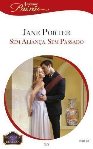Harlequin Paixão 295 - Sem Aliança, Sem Passado Jane Porter