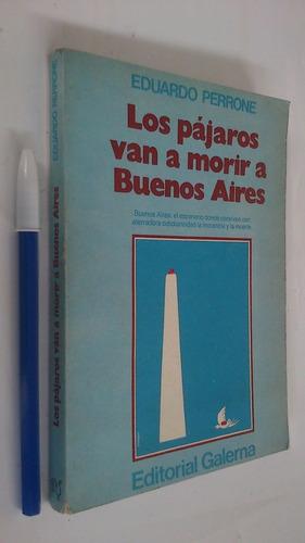 Los Pájaros Van A Morir A Buenos Aires - Eduardo Perrone