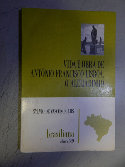 Vida E Obra De Antonio Francisco Lisboa, O Aleijadinho