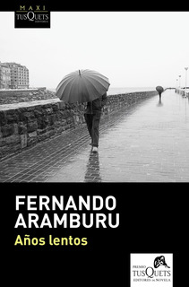 Años Lentos De Fernando Aramburu - Tusquets