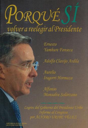 Por Que Si Reelegir Al Presidente - Ernesto Yamhure Fonseca