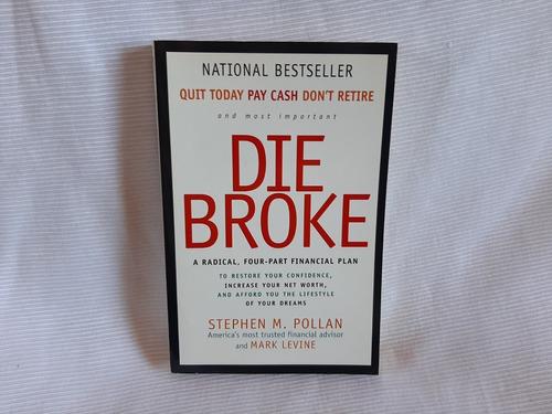Imagen 1 de 7 de Die Broke  Stephen Pollan /mark Levine   Harper Collins
