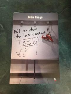 El Orden De Las Cosas De Iván Thays