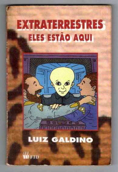 Livro: Extraterrestres Eles Estão Aqui - Luiz Galdino - Ftd