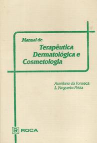 Manual Terapêutica Dermatológica E Cosmetologia - A. Fonseca