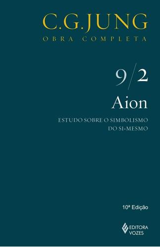 Aion Vol. 9/2: Estudo Sobre O Simbolismo Do Si-mesmo