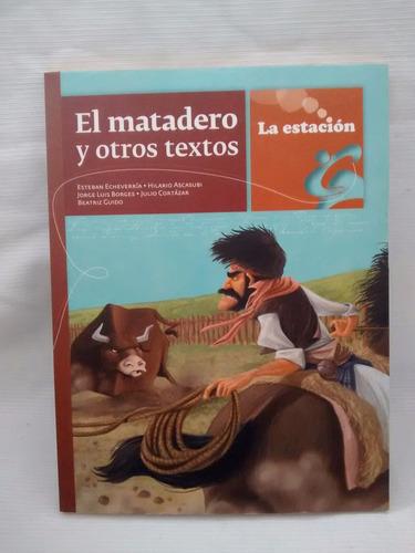 El Matadero Y Otros Textos Antologia  La Estacion Nuevo