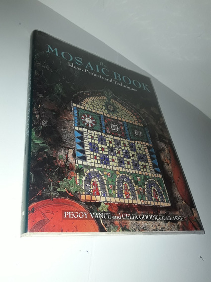 The Mosaic Book Ideas, Projects And Techniques