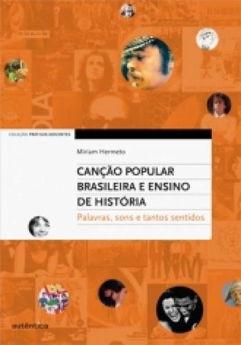 Cancao Popular Brasileira E Ensino De Historia - Autentica
