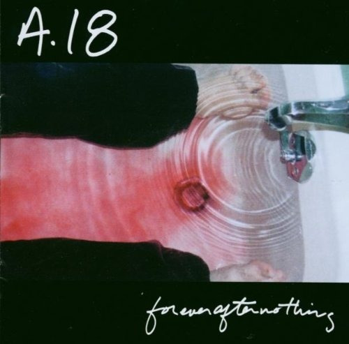 Cd : A.18 - Forever After Nothing (enhanced)