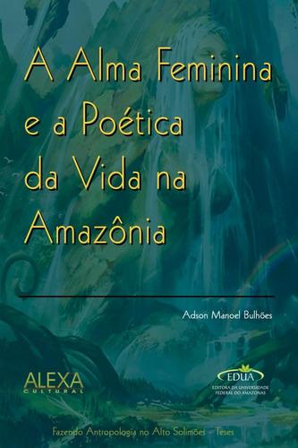Imagem 1 de 1 de A Alma Feminina E A Poética Da Vida Na Amazônia,