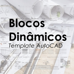 Blocos Dinâmicos Autocad - Template Completo