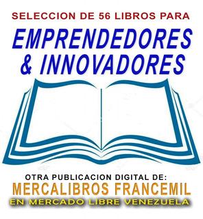 Emprendedores & Innovadores Selección De 56 Libros Digitales