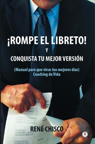 Libro ¡rompe El Libreto! Y Conquista Tu Mejor Versión.