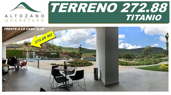 Se Vende Terreno En Altozano De 272.88 M2, Titanio, Frente Al Club Deportivo !!