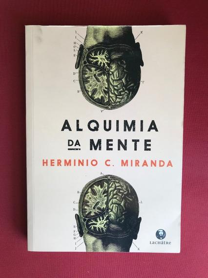 Livro - Alquimia Da Mente - Herminio C. Miranda - Lachâtre