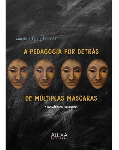 A Pedagogia Por Detrás De Múltiplas Máscaras