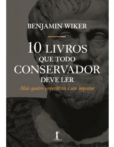 10 Livros Que Todo Conservador Deve Ler ( Benjamin Wiker )