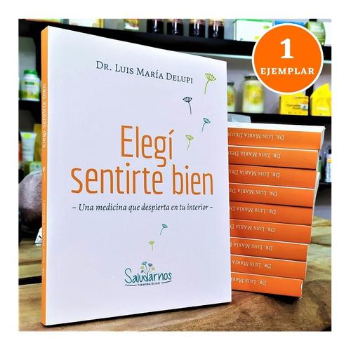 Libro: Elegí Sentirte Bien - Dr. Luis María Delupi