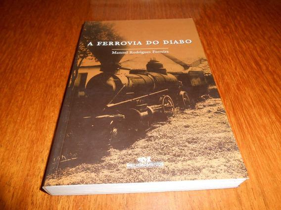 Livro A Ferrovia Do Diabo. Mad Maria. Manoel R. Ferreira.