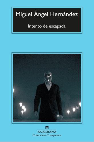Intento De Escapada (b). Miguel Angel Hernandez. Anagrama