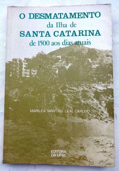 O Desmatamento Da Ilha De Santa Catarina - Mariléa Martins
