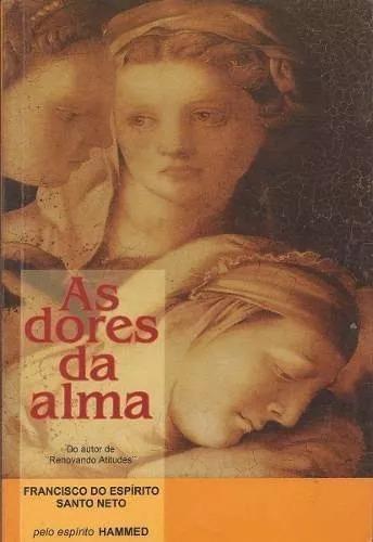 As Dores Da Alma - Francisco Espírito Santo Neto ----- Novo