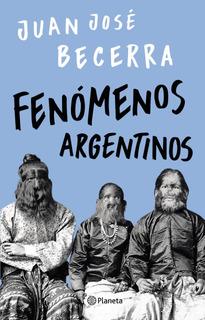 Fenómenos Argentinos De Juan José Becerra - Planeta