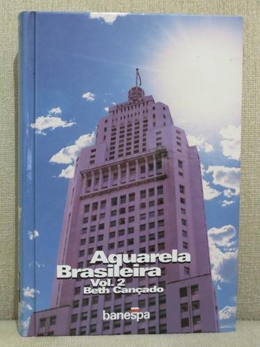 Livro Aquarela Brasileira Volume 2 Beth Cançado Capa Dura